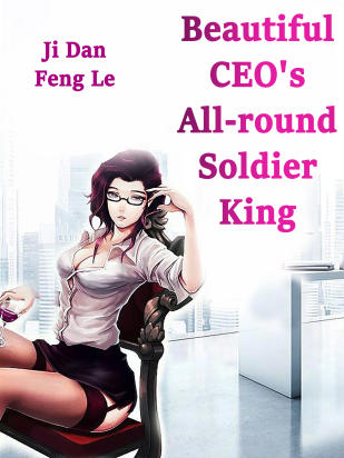 Beautiful CEO's All-round Soldier King
