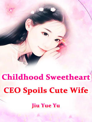 Childhood Sweetheart CEO Spoils Cute Wife