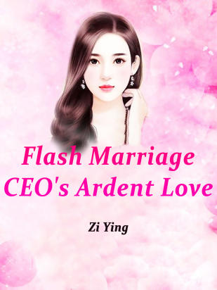 Flash Marriage: CEO's Ardent Love
