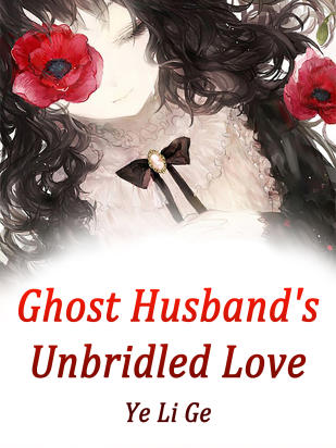 Ghost Husband's Unbridled Love