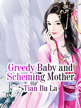 Greedy Baby and Scheming Mother