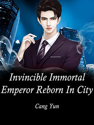 Invincible Immortal Emperor Reborn In City