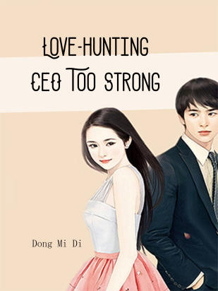 Love-hunting CEO Too Strong