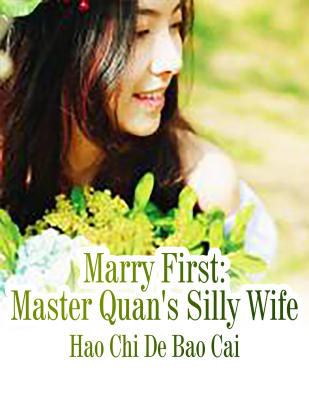Marry First: Master Quan's Silly Wife