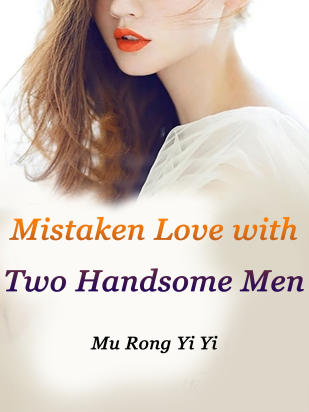 Mistaken Love with Two Handsome Men