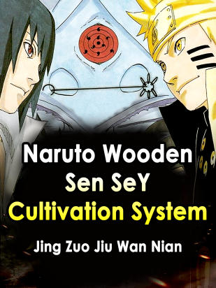 Naruto: Wooden Sen SeY Cultivation System