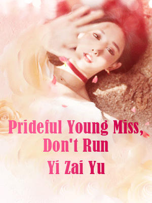 Prideful Young Miss, Don't Run