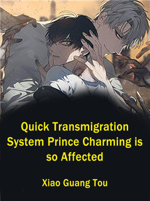 Quick Transmigration System: Prince Charming is so Affected
