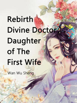Rebirth Divine Doctor : Daughter of The First Wife