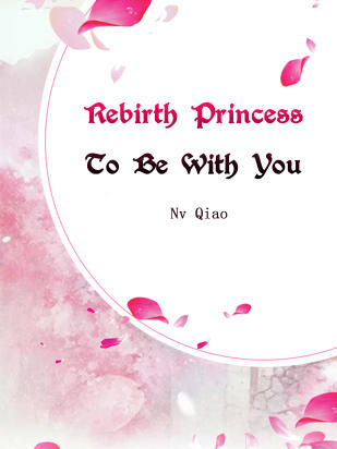 Rebirth Princess: To Be With You