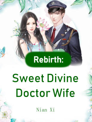 Rebirth: Sweet Divine Doctor Wife