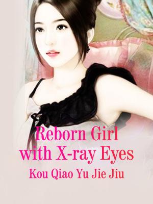 Reborn Girl With X Ray Eyes Novel Full Story Book Babelnovel