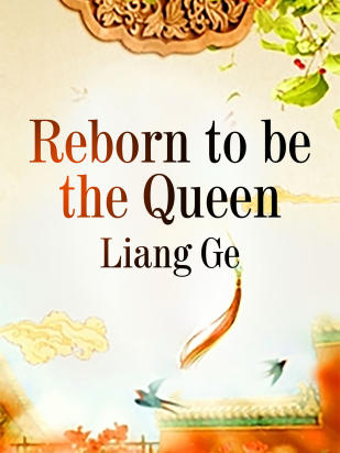 Reborn to be the Queen