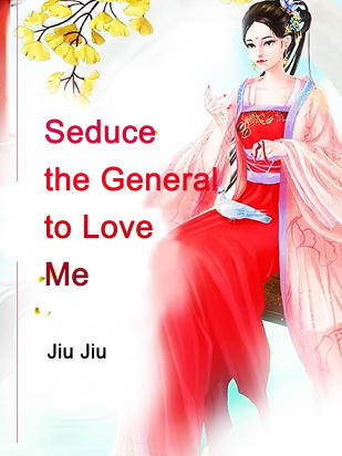 Seduce the General to Love Me