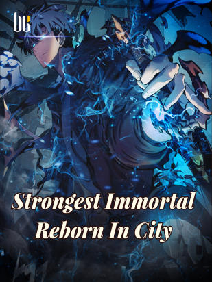 Strongest Immortal Reborn In City