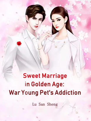 Sweet Marriage in Golden Age: War Young Pet's Addiction