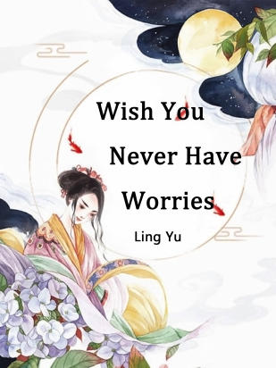 Wish You Never Have Worries