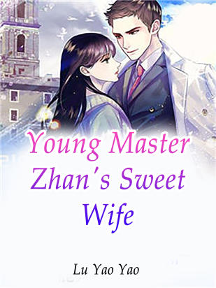 Young Master Zhan's Sweet Wife