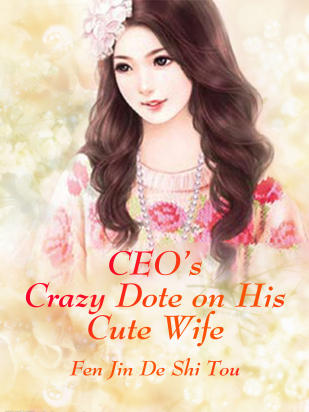 CEO's Crazy Dote on His Cute Wife