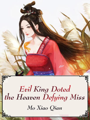 Evil King Doted the Heaven Defying Miss