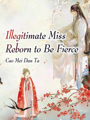 Illegitimate Miss Reborn to Be Fierce