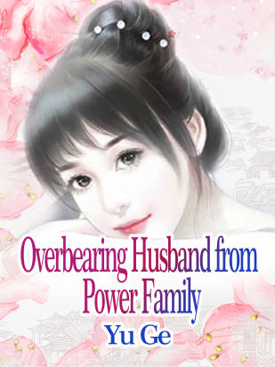 Overbearing Husband from Power Family