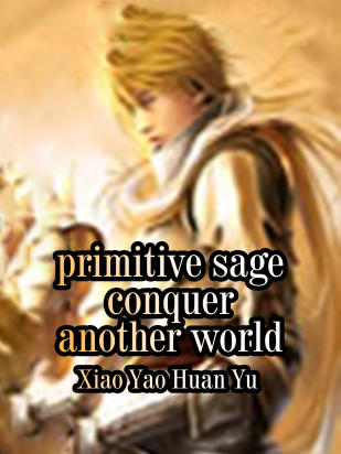 Primitive Sage: Conquer Another World