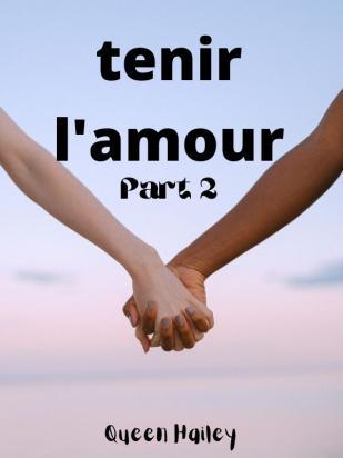 tenir l'amour part 2