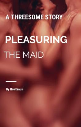 PLEASURING THE MAID