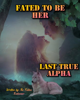 Fated To Be Her Last True Alpha